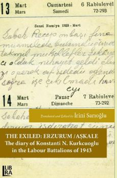 The Exiled - Erzurum/Aşkale - The Diary of Konstanti N. Kurkcuoglu in the Labour Batallions of 1943