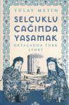 Selçuklu Çağında Yaşamak - Ortaçağda Türk Şehri
